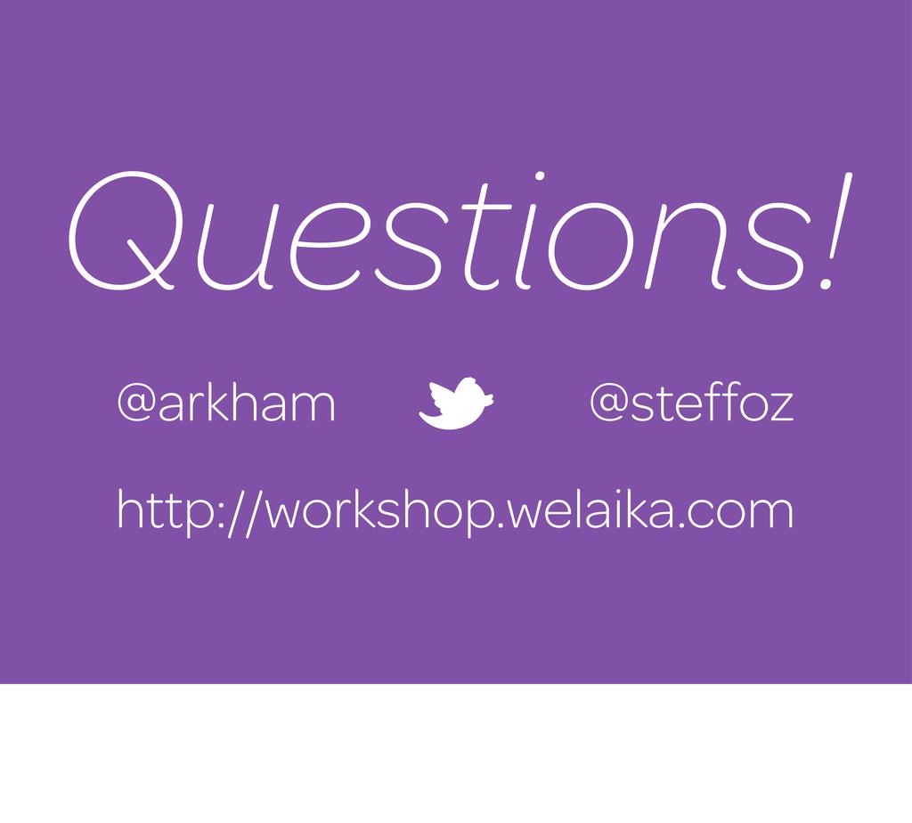 Questions! @arkham @steffoz http://workshop.wel...