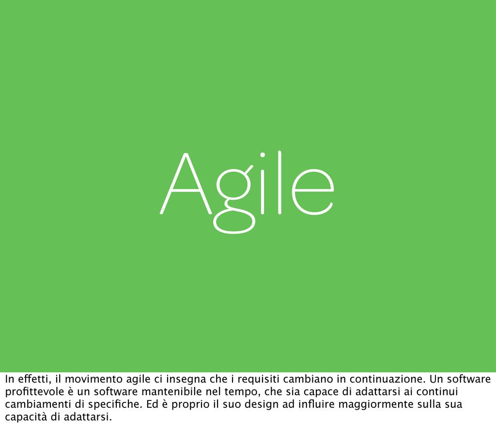 Agile In effetti, il movimento agile ci insegna...