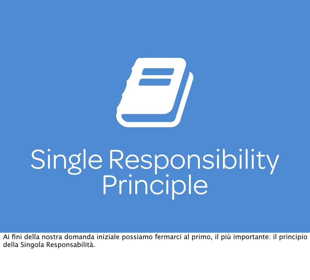 Single Responsibility Principle Ai fini della no...
