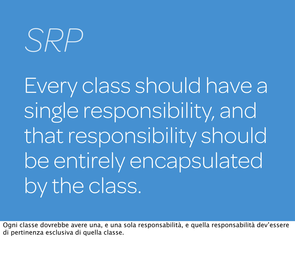 SRP Every class should have a single responsibi...