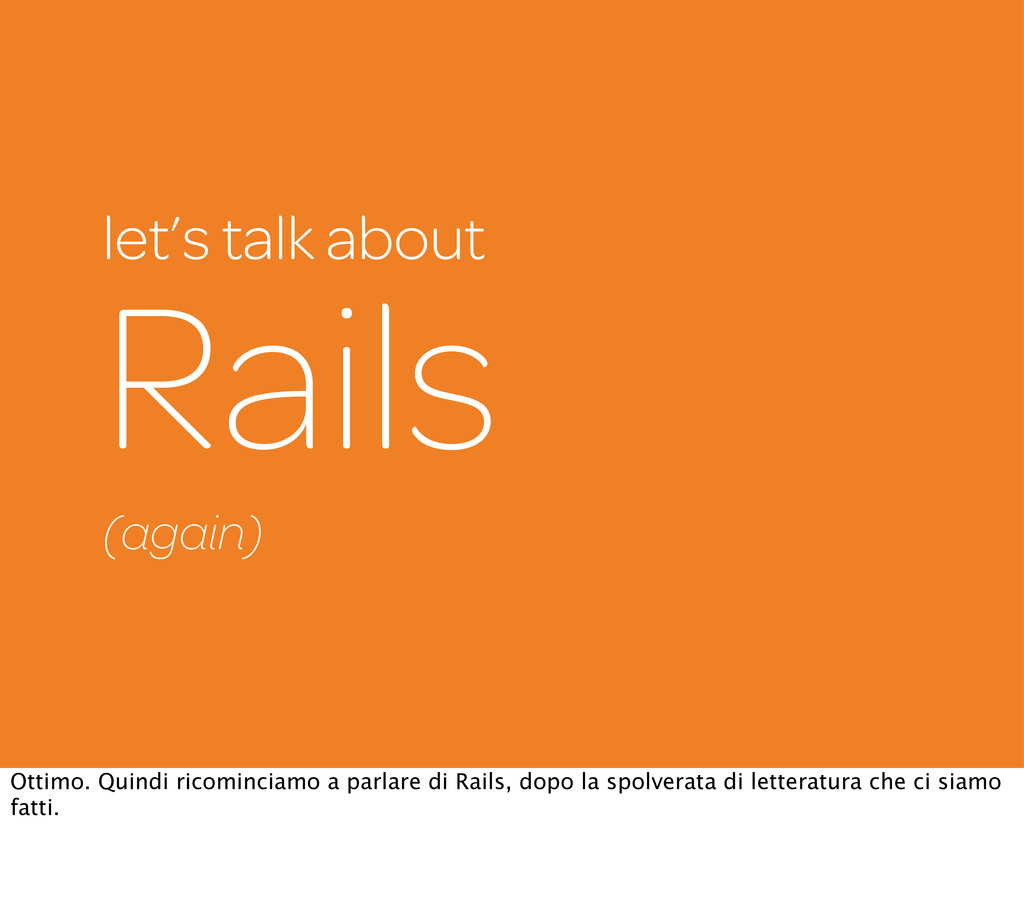 let's talk about Rails (again) Ottimo. Quindi r...