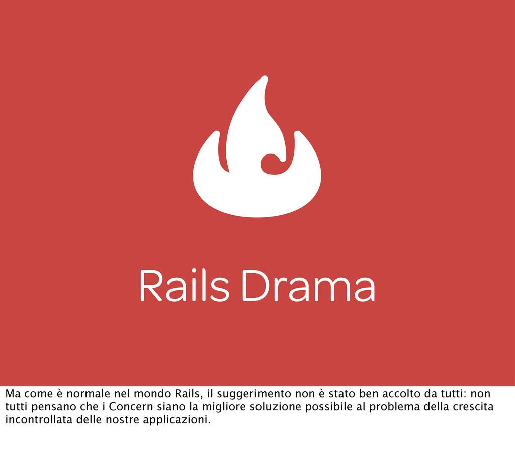 Rails Drama Ma come è normale nel mondo Rails, ...