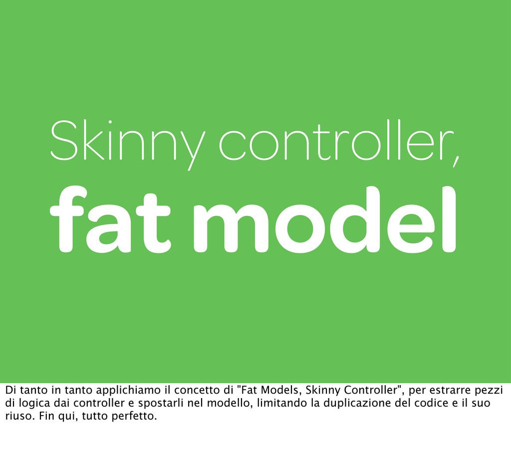 Skinny controller, fat model Di tanto in tanto ...