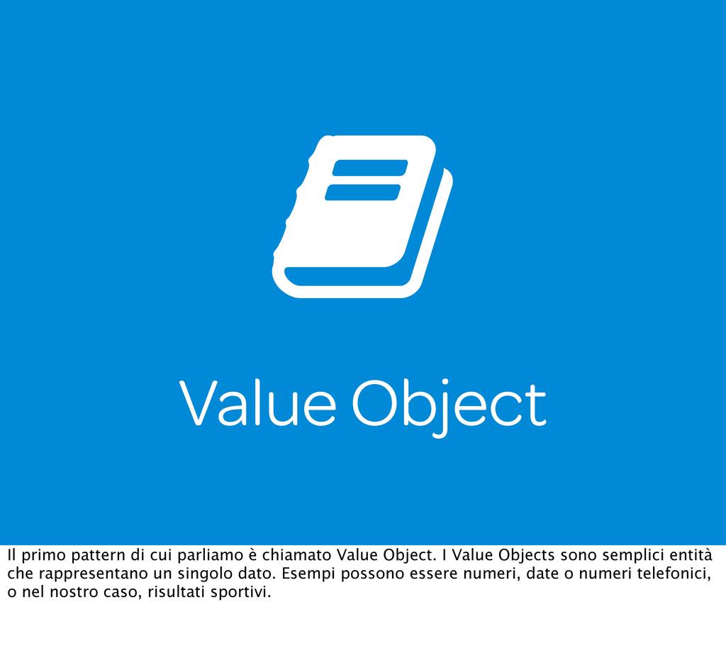 Value Object Il primo pattern di cui parliamo è...
