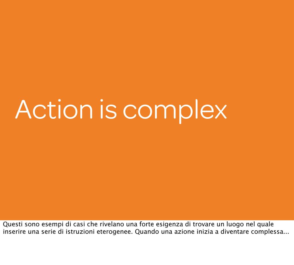 Action is complex Questi sono esempi di casi ch...