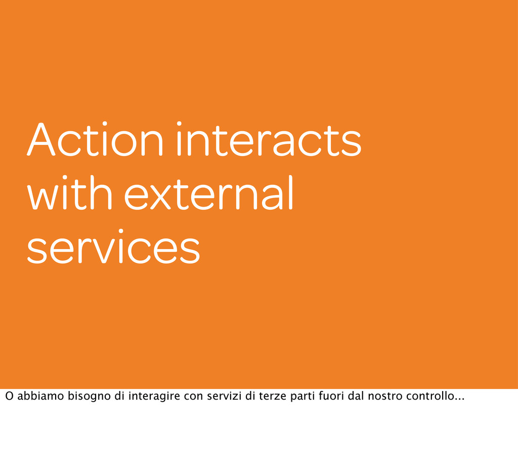 Action interacts with external services O abbia...