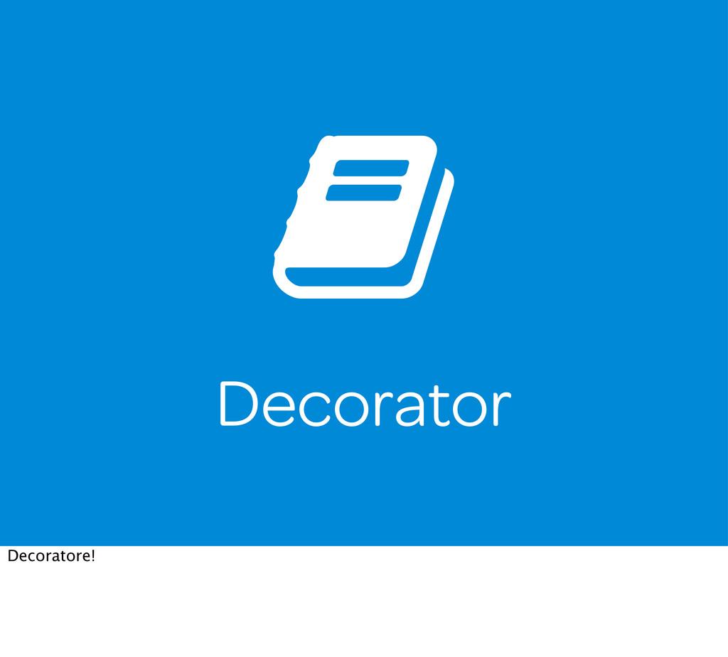 Decorator Decoratore!