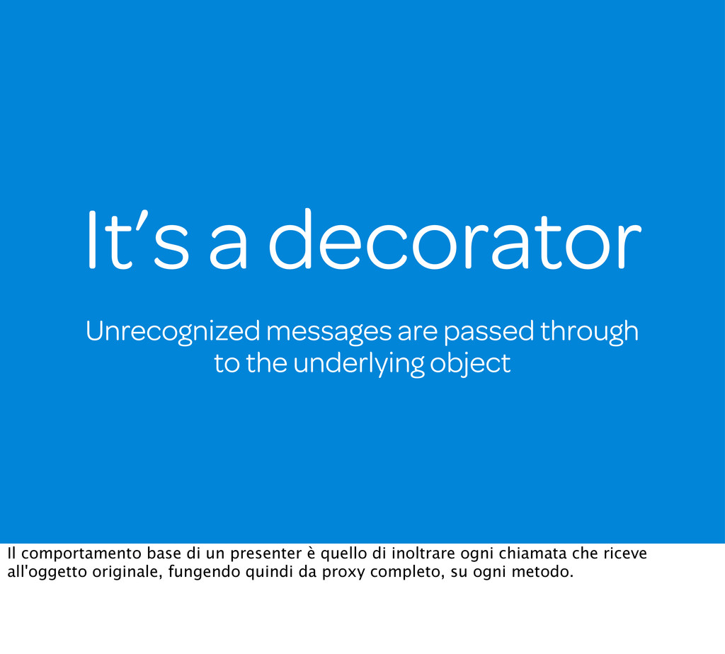 It's a decorator Unrecognized messages are pass...