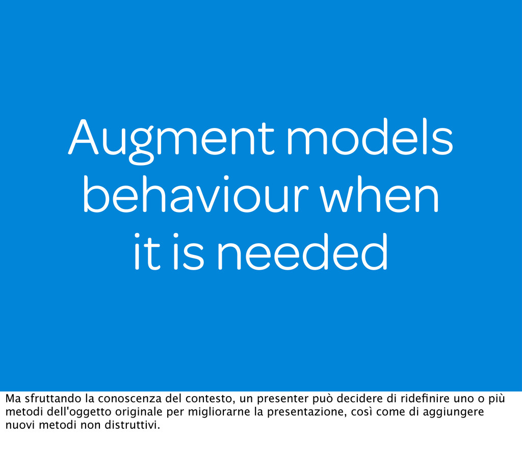 Augment models behaviour when it is needed Ma s...