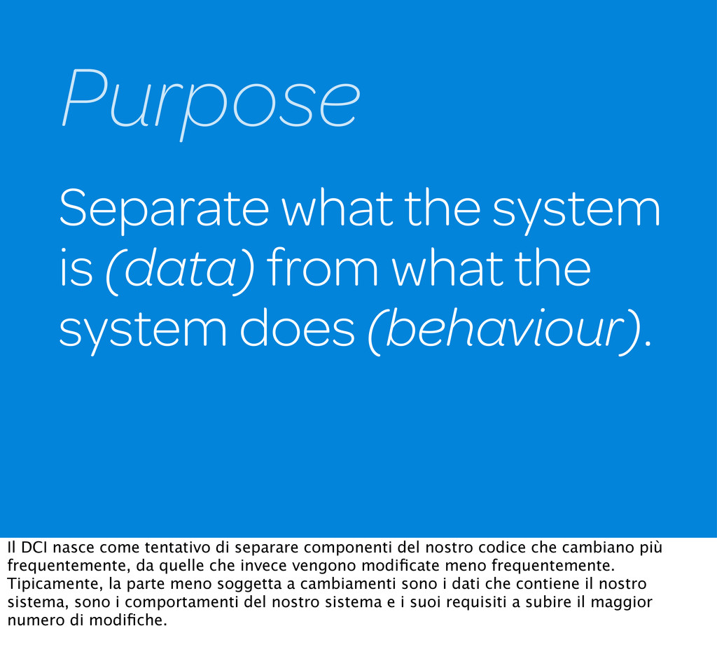 Separate what the system is (data) from what th...
