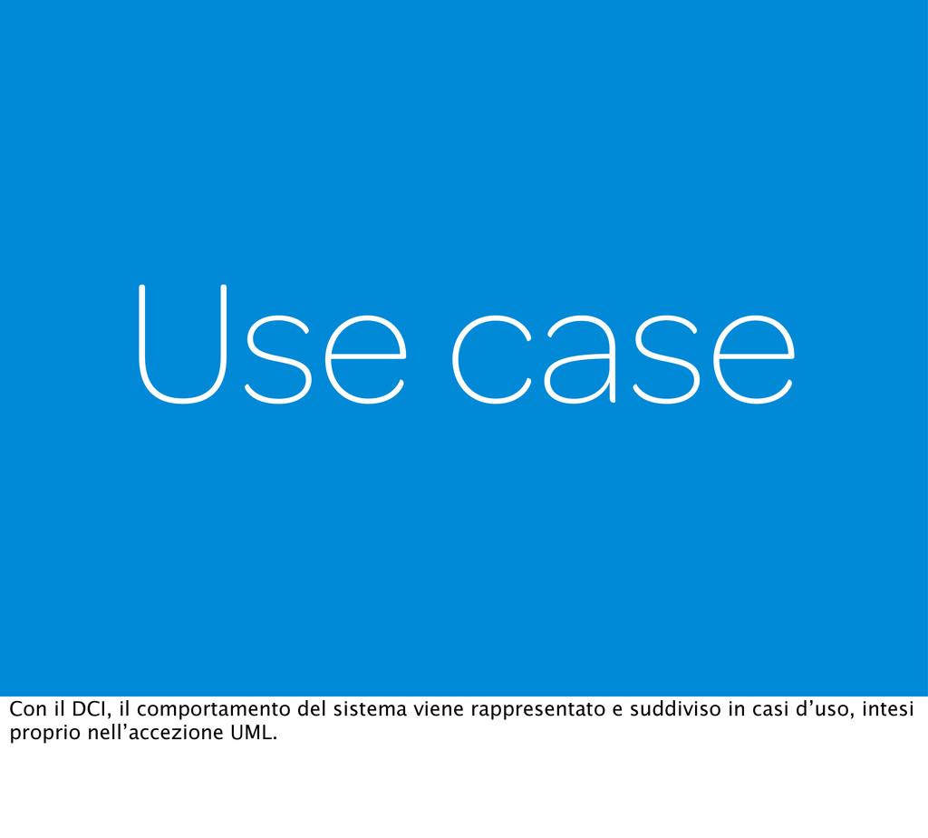 Use case Con il DCI, il comportamento del siste...