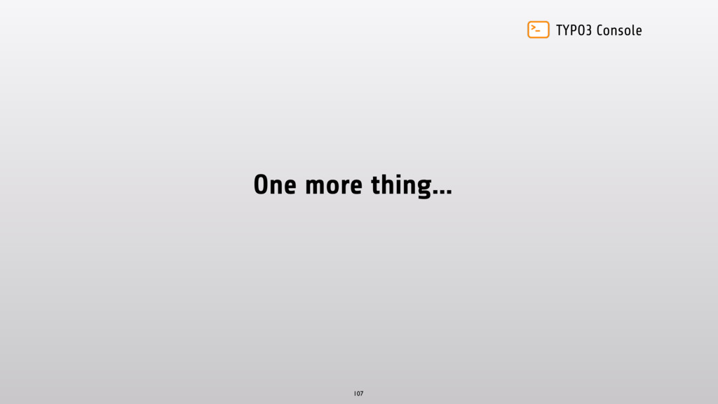 TYPO3 Console One more thing… 107