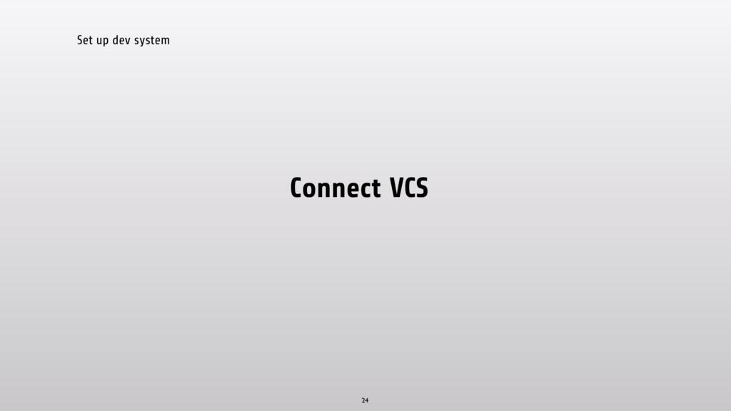Set up dev system Connect VCS 24