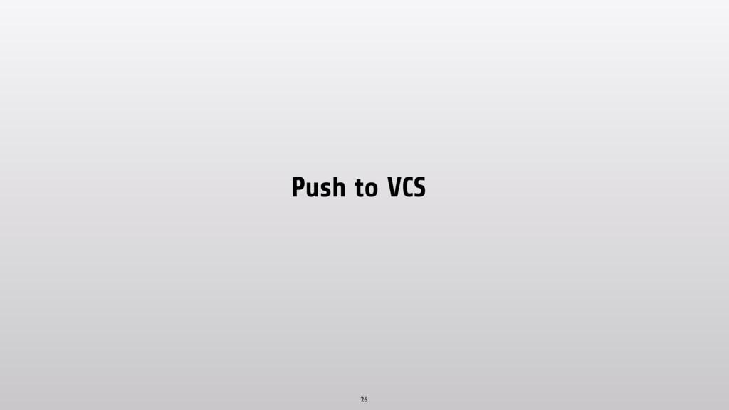 Push to VCS 26
