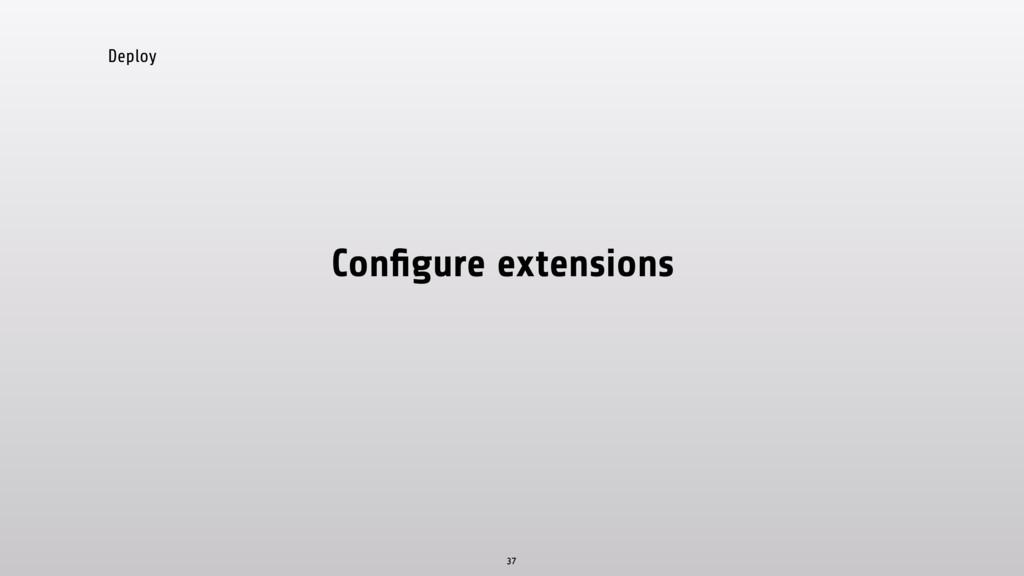 Deploy Configure extensions 37