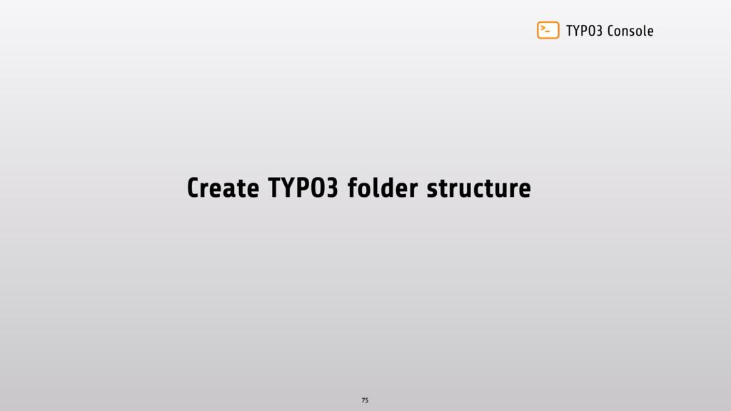 TYPO3 Console Create TYPO3 folder structure 75