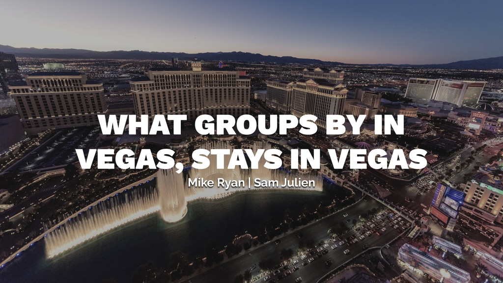 WHAT GROUPS BY IN VEGAS, STAYS IN VEGAS Mike Ry...