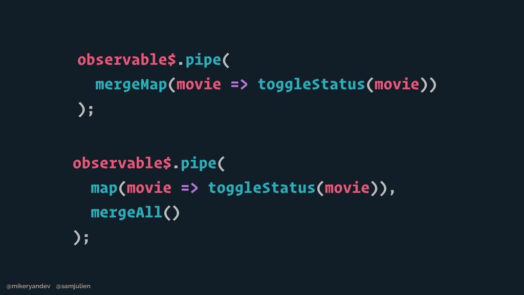 observable$.pipe( map(movie => toggleStatus(mov...