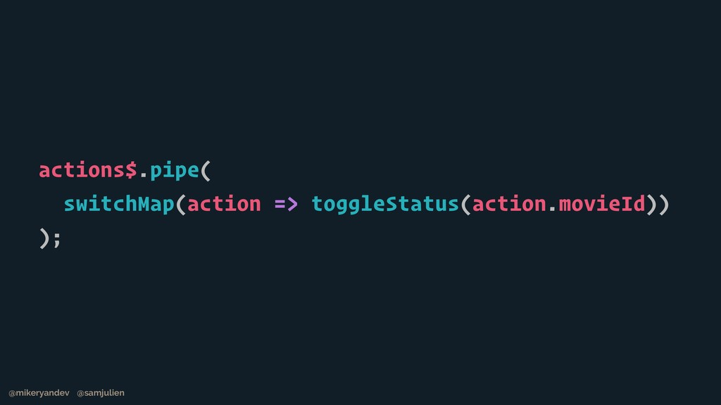 actions$.pipe( switchMap(action => toggleStatus...