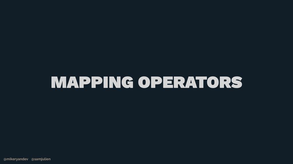 @mikeryandev @samjulien MAPPING OPERATORS @mike...