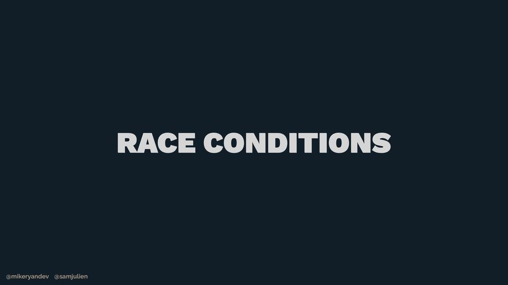 @mikeryandev @samjulien RACE CONDITIONS @mikery...