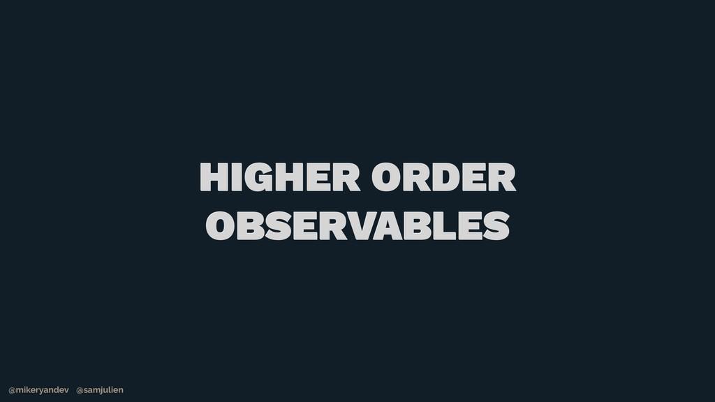 @mikeryandev @samjulien HIGHER ORDER OBSERVABLE...