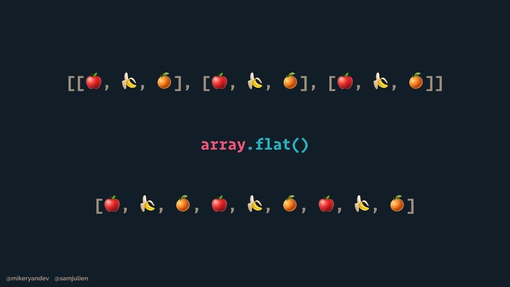 [[, , ], [, , ], [, , ]] array.flat() [, , , , ...