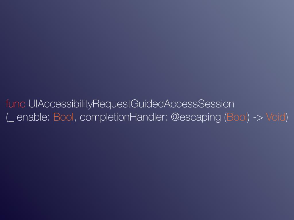 func UIAccessibilityRequestGuidedAccessSession ...