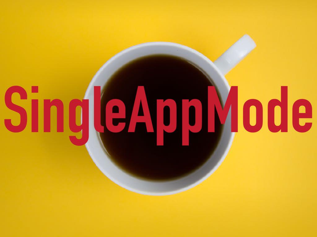 SingleAppMode