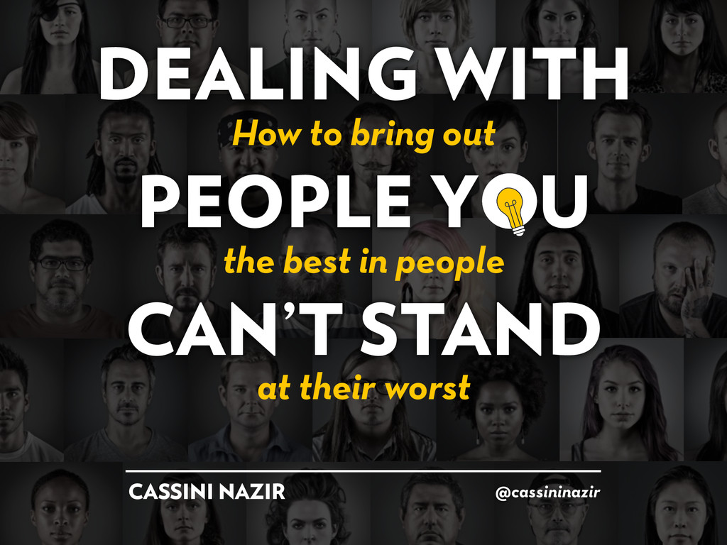 DEALING WITH PEOPLE Y U CAN'T STAND @cassininaz...