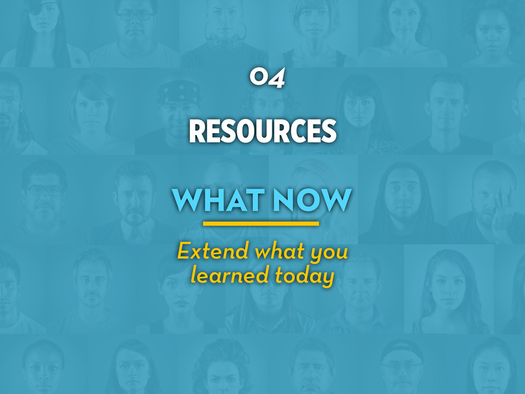 RESOURCES 04 WHAT NOW Extend what you learned t...