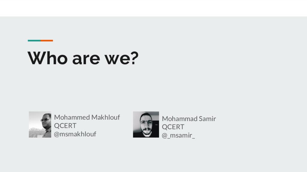 Who are we? Mohammed Makhlouf QCERT @msmakhlouf...