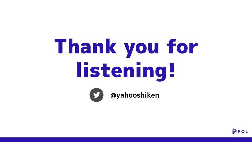 Thank you for listening! @yahooshiken