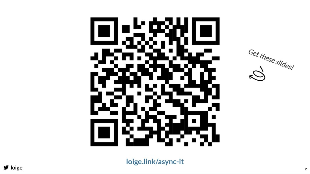 loige.link/async-it Get these slides! loige 2