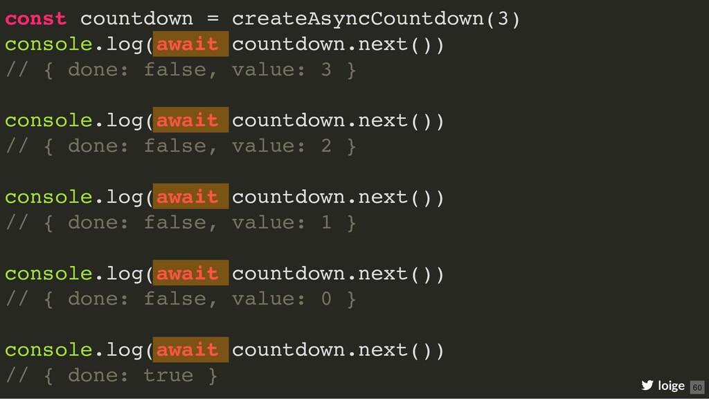 const countdown = createAsyncCountdown(3) conso...