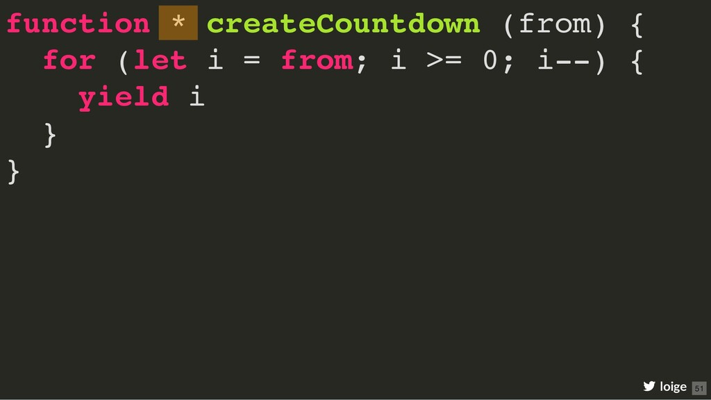 function * createCountdown (from) { for (let i ...