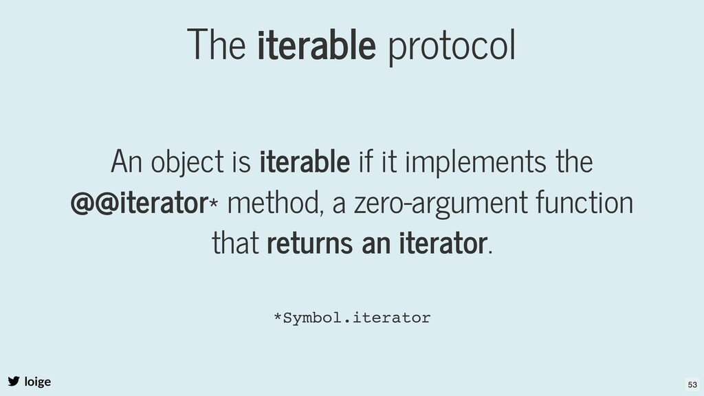 The iterable protocol An object is iterable if ...