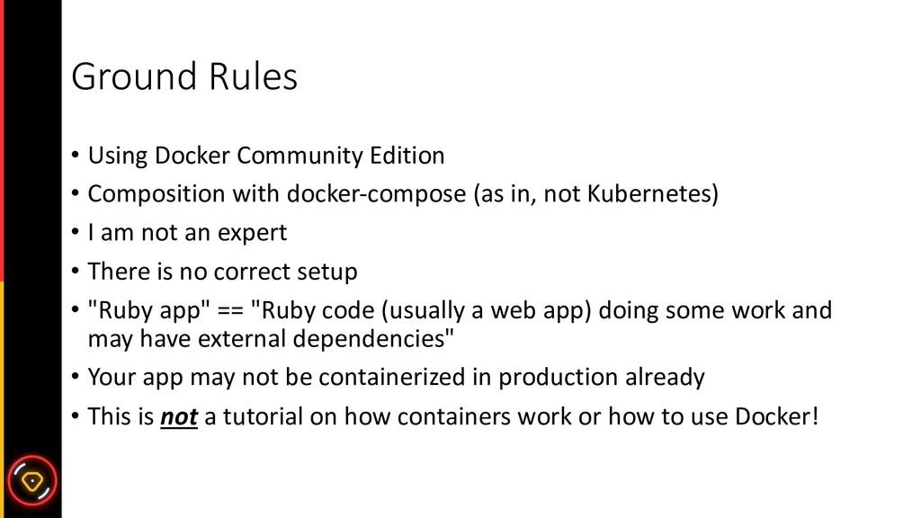 Ground Rules • Using Docker Community Edition •...