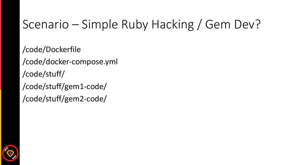Scenario – Simple Ruby Hacking / Gem Dev? /code...