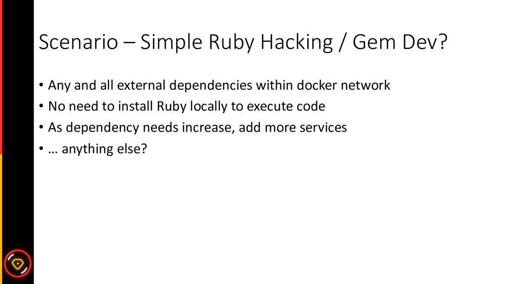Scenario – Simple Ruby Hacking / Gem Dev? • Any...