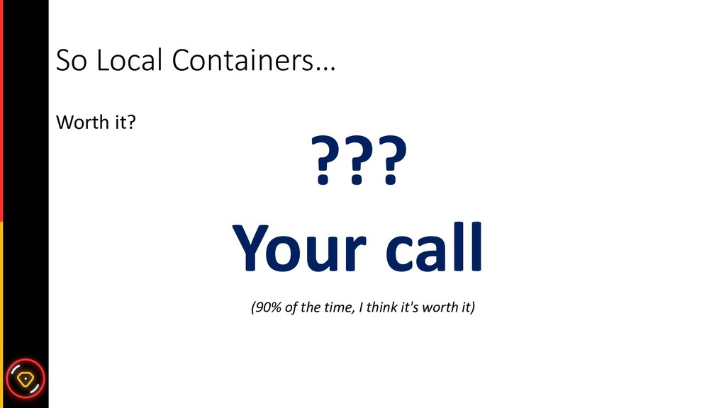 So Local Containers… Worth it? ??? Your call (9...