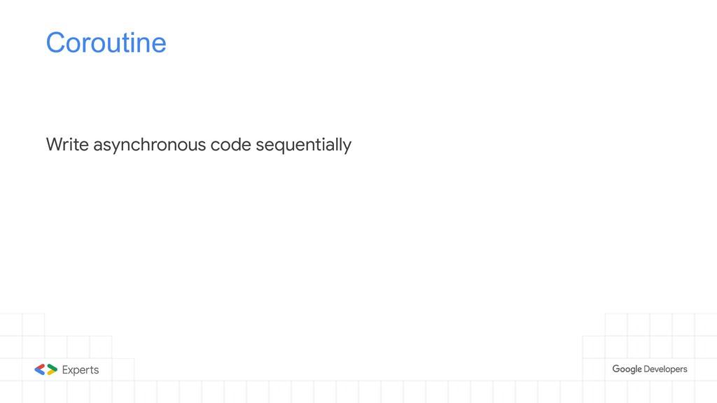 Coroutine Write asynchronous code sequentially