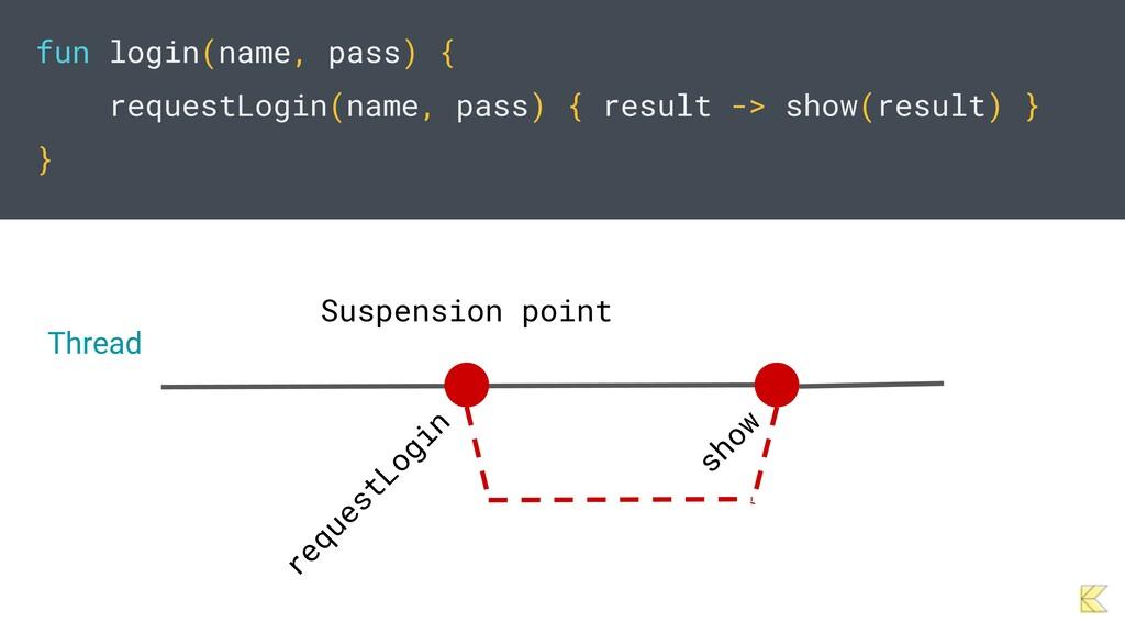 fun login(name, pass) {   requestLogin(name, pa...