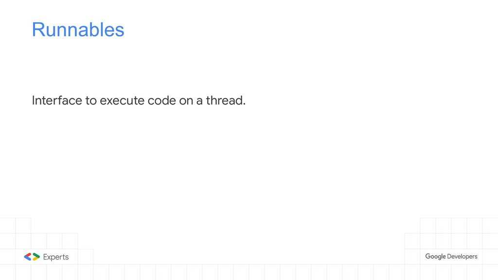 Runnables Interface to execute code on a thread.