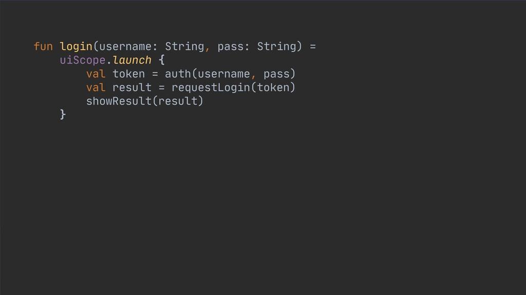 fun login(username: String, pass: String) =  ui...