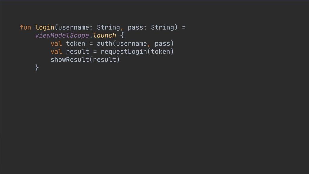 fun login(username: String, pass: String) =  vi...