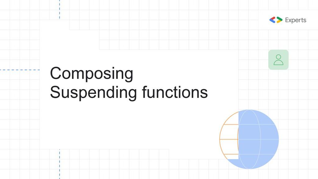 Composing Suspending functions