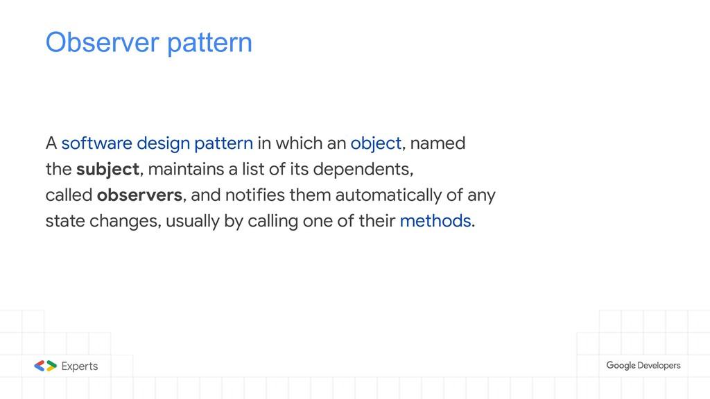 Observer pattern A software design pattern in w...