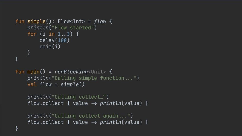 """fun simple(): Flow<Int> = flow {  println(""""Flow..."""