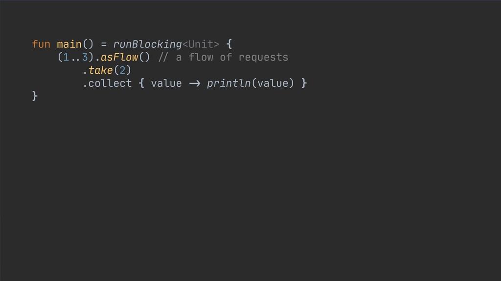 fun main() = runBlocking<Unit> {  (1 .. 3).asFl...